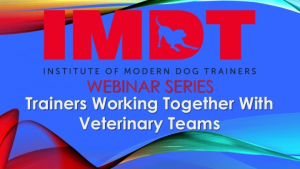 Webinar: Dog Trainers Working with Veterinary Teams